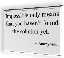 Impossible only means that you haven't found a solution yet