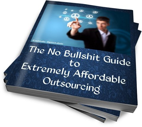 The no bullshit guide to affordable outsourcing